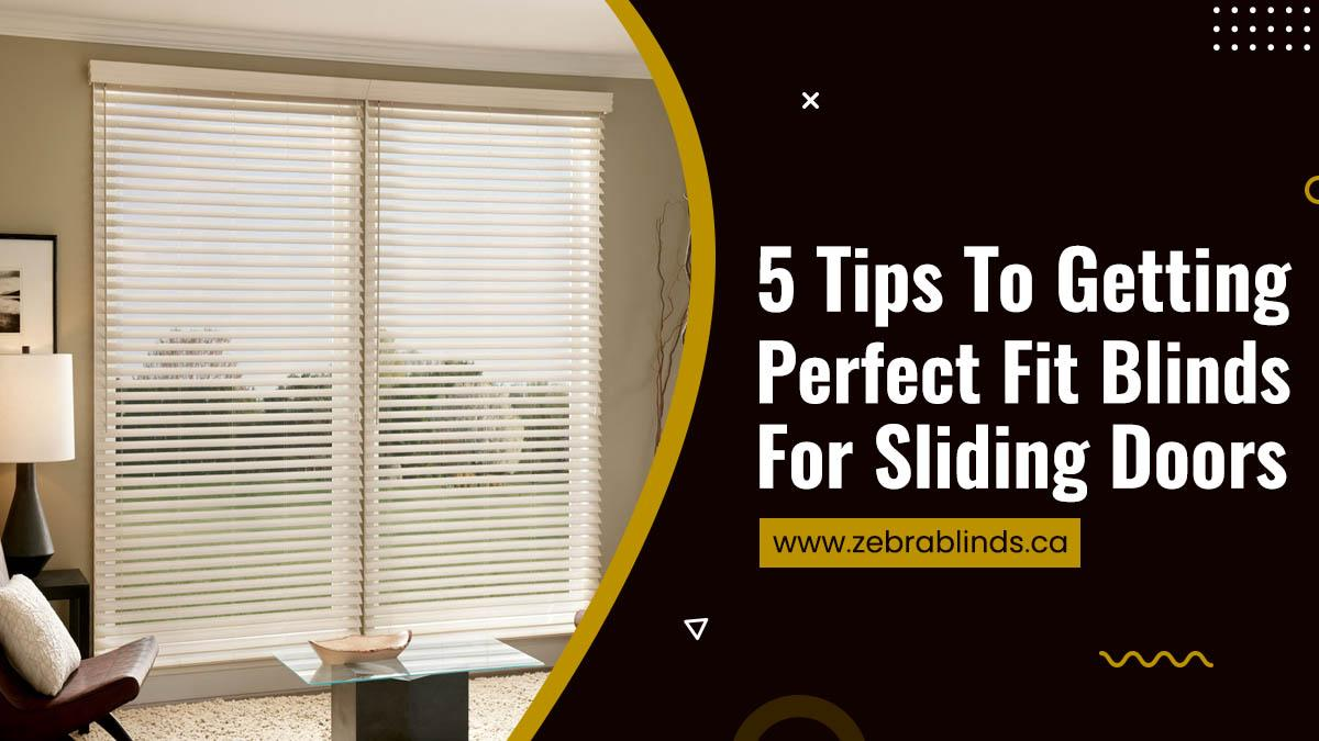 5 Tips To Getting Perfect Fit Blinds For Sliding Doors
