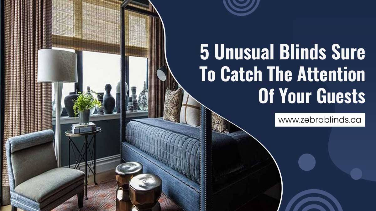5 Unusual Blinds Sure To Catch The Attention Of Your Guests