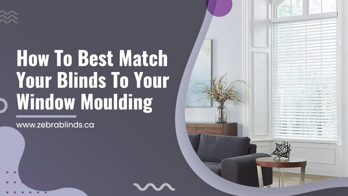 How To Best Match Your Blinds To Your Window Moulding