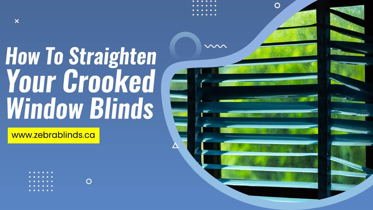 How To Straighten Your Crooked Window Blinds