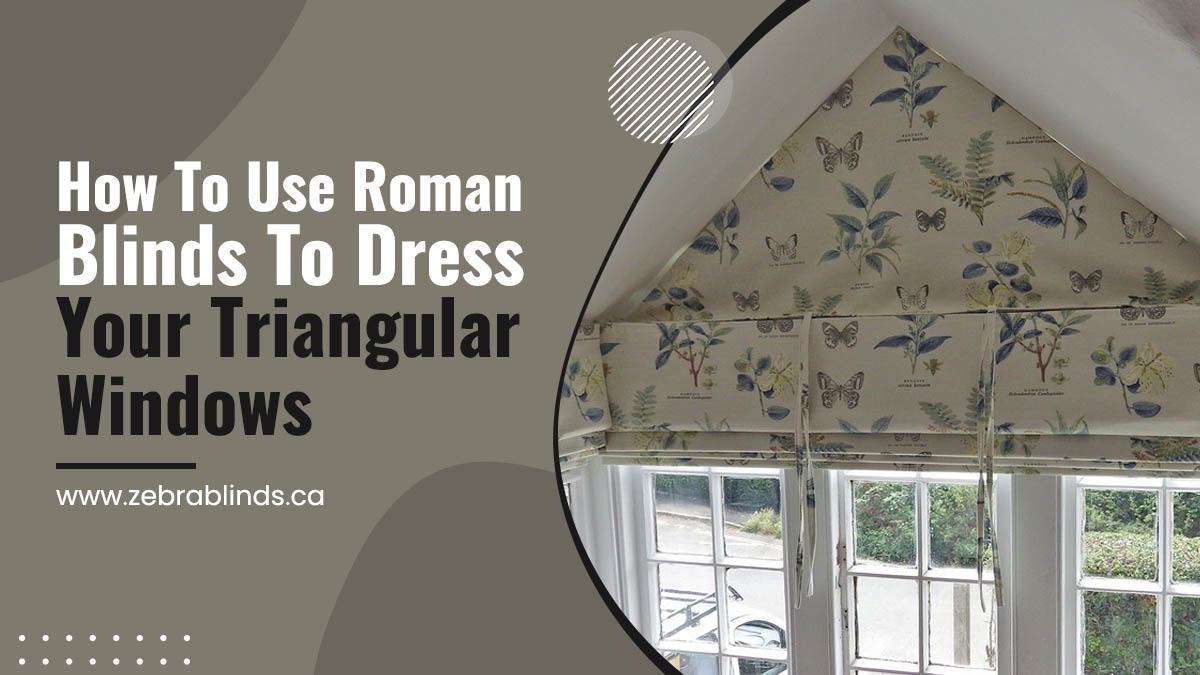 How To Use Roman Blinds To Dress Your Triangular Windows
