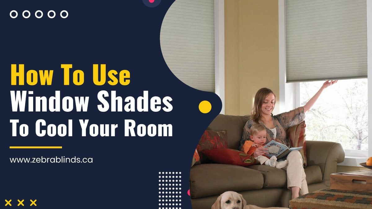 How To Use Window Shades To Cool Your Room