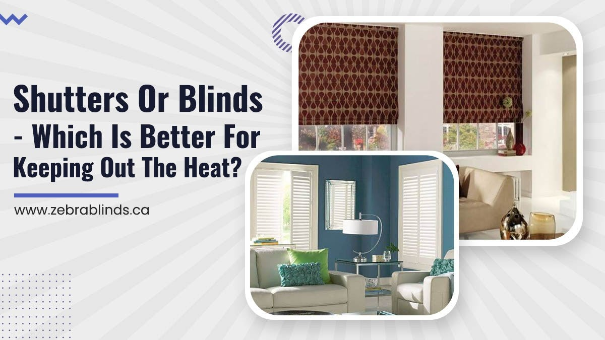 Shutters Or Blinds Which Is Better For Keeping Out The Heat