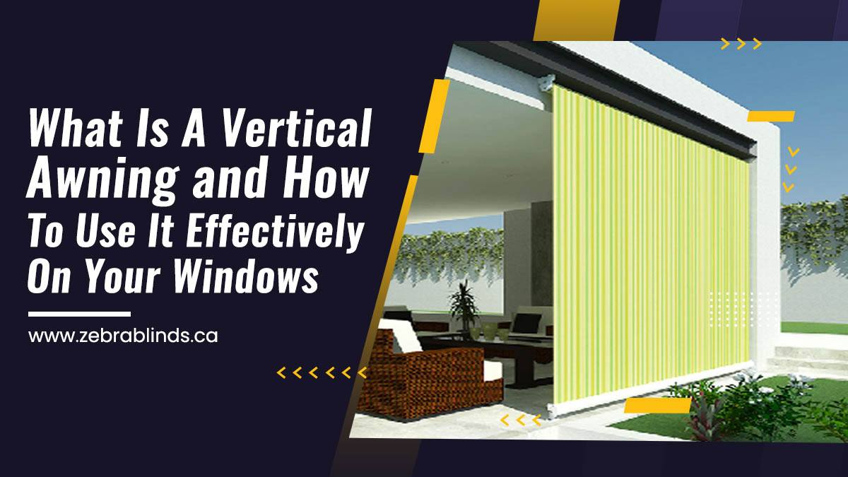 What Is A Vertical Awning and How To Use It Effectively On Your Windows
