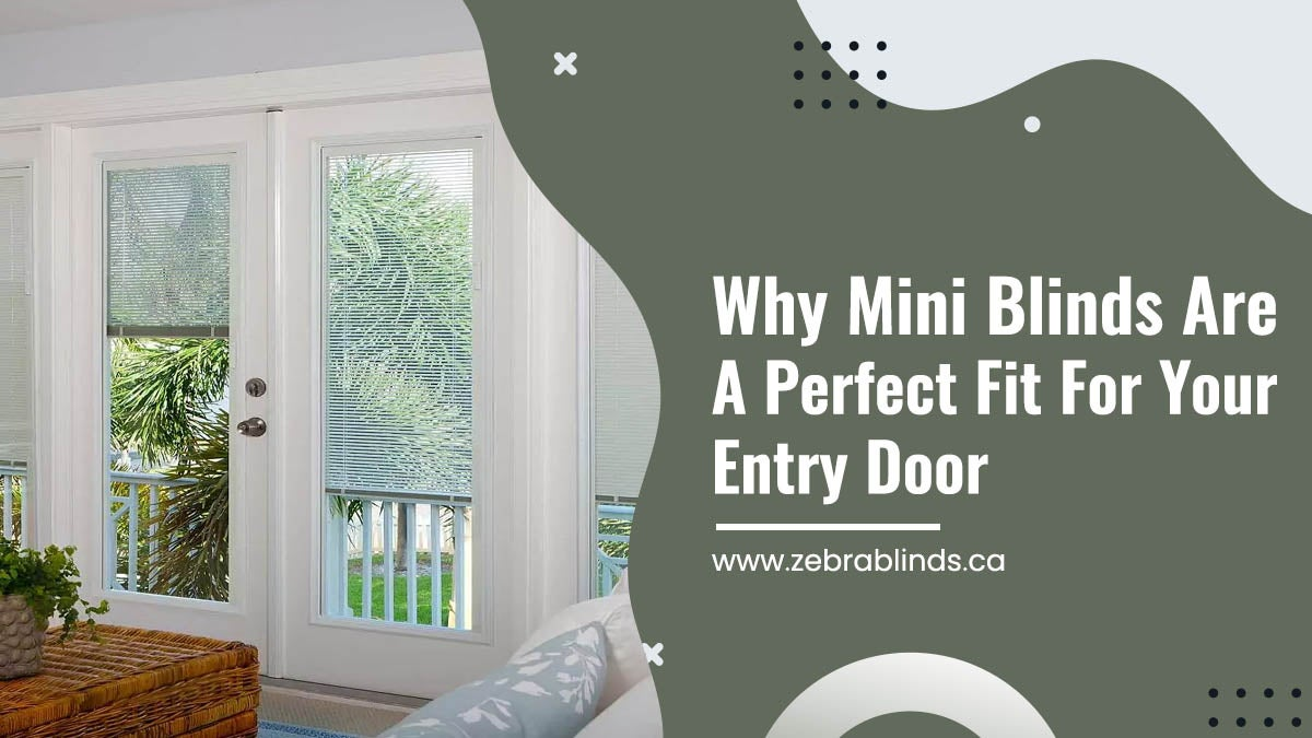 Why Mini Blinds Are A Perfect Fit For Your Entry Door