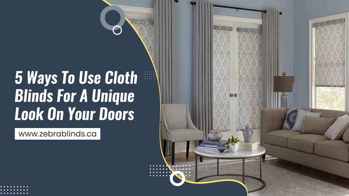 5 Ways To Use Cloth Blinds For A Unique Look On Your Doors