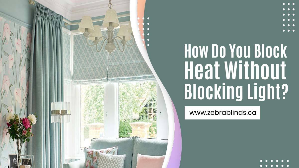 How Do You Block Heat Without Blocking Light