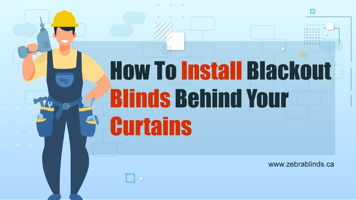 How To Install Blackout Blinds Behind Your Curtains