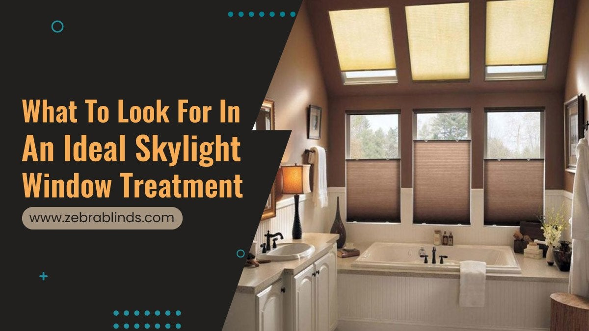 What To Look For In An Ideal Skylight Window Treatment