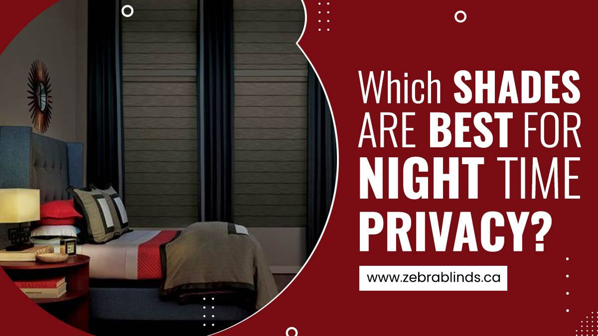 Which Shades Are Best For Night Time Privacy