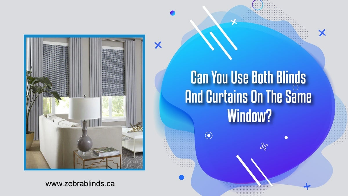 Can You Use Both Blinds And Curtains On The Same Window