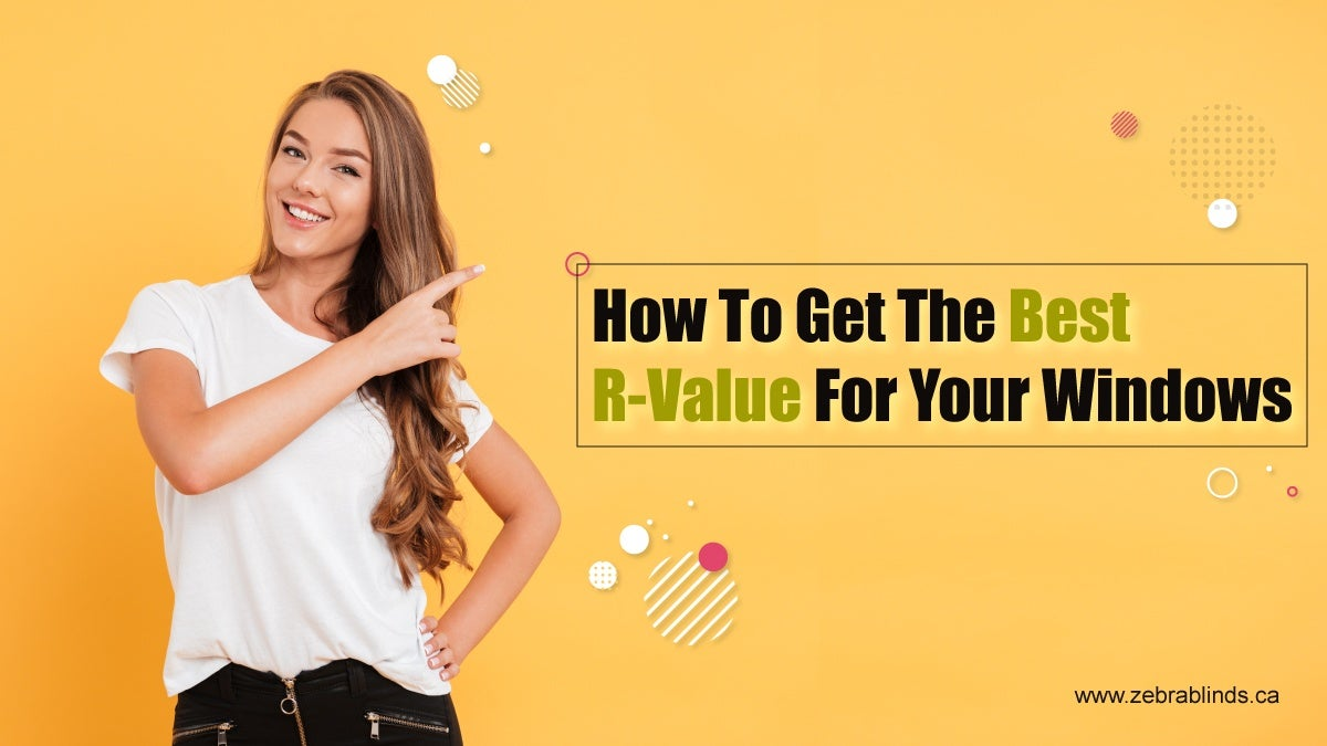 How to Get the Best R-Value for Your Windows