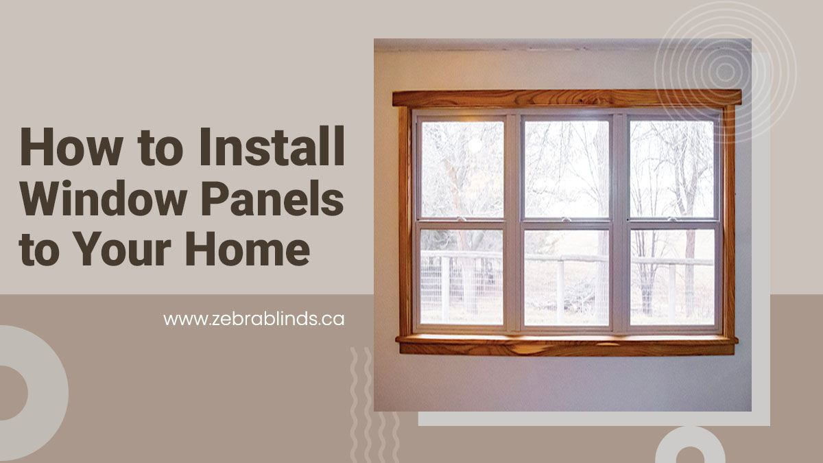 How to Install Window Panels to Your Home