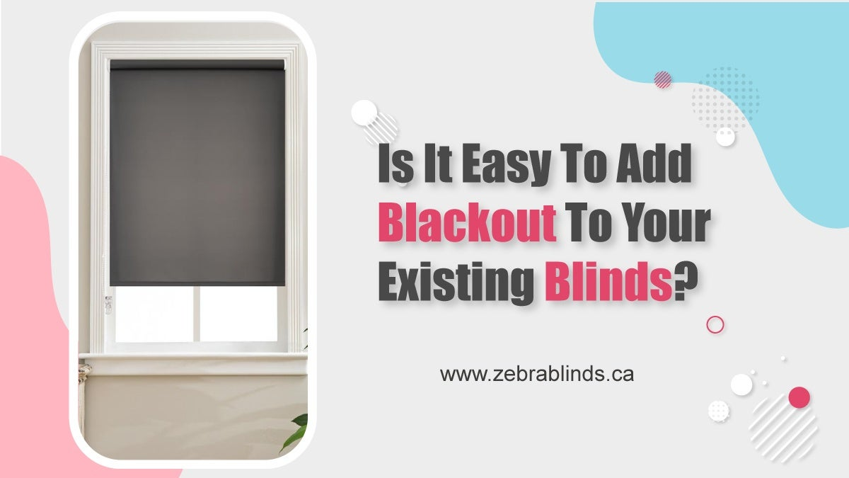 Is It Easy To Add Blackout To Your Existing Blinds