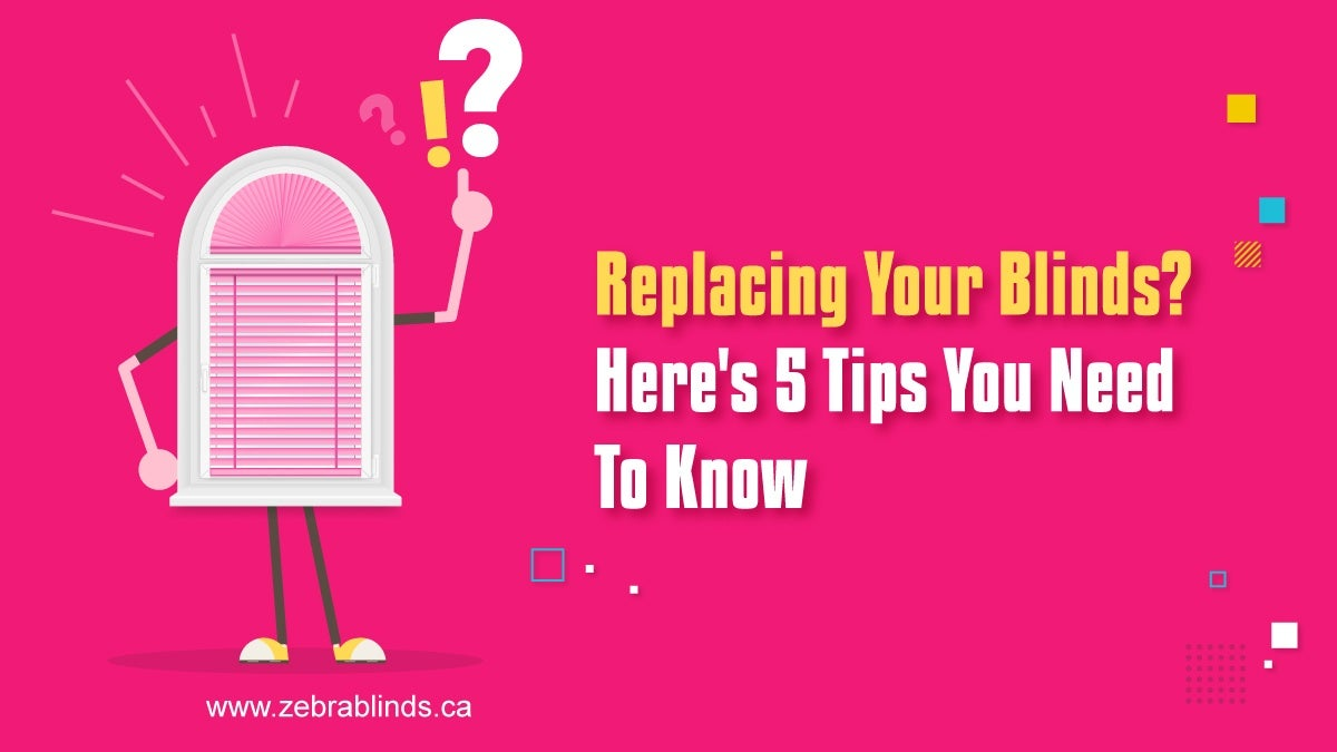 Replacing Your Blinds - Here's 5 Tips You Need To Know