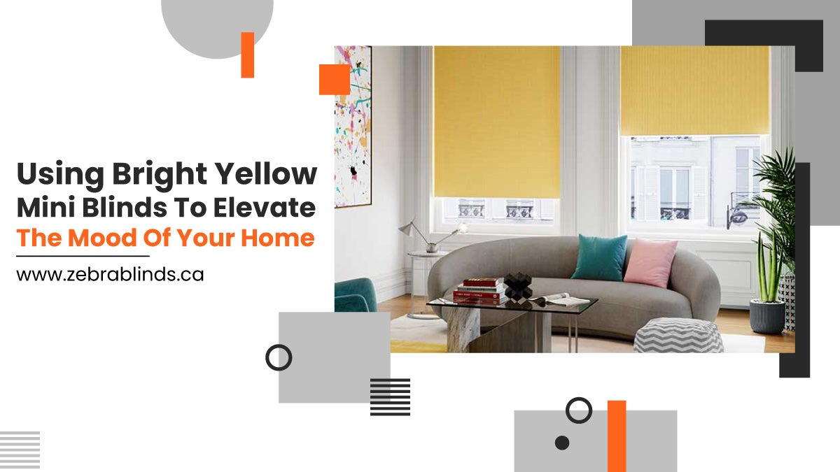 Using Bright Yellow Mini Blinds To Elevate The Mood Of Your Home
