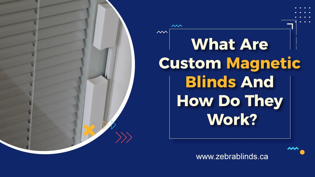 What Are Custom Magnetic Blinds And How Do They Work?