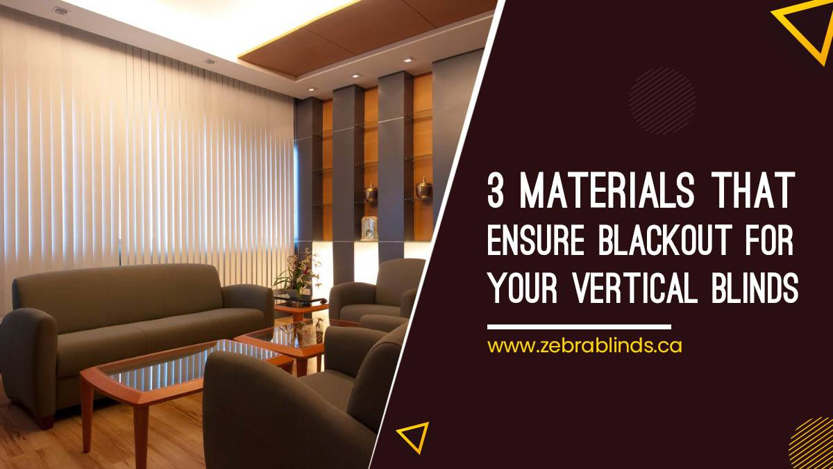 3 Materials That Ensure Blackout For Your Vertical Blinds