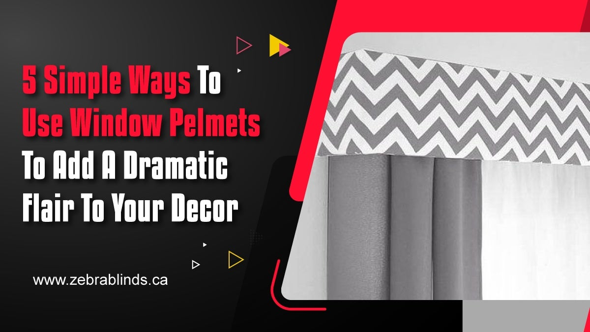 5 Simple Ways To Use Window Pelmets To Add A Dramatic Flair To Your Decor