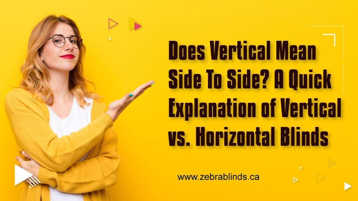 Does Vertical mean Side to Side? A Quick Explanation of Horizontal v Vertical Blinds