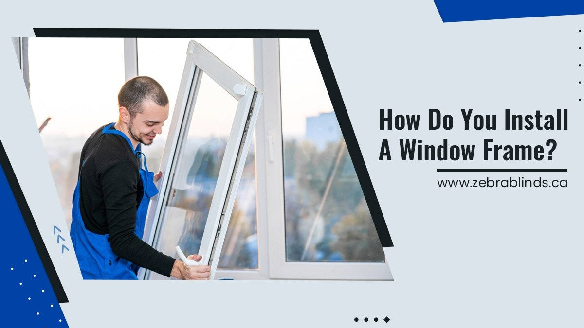 How Do You Install A Window Frame?