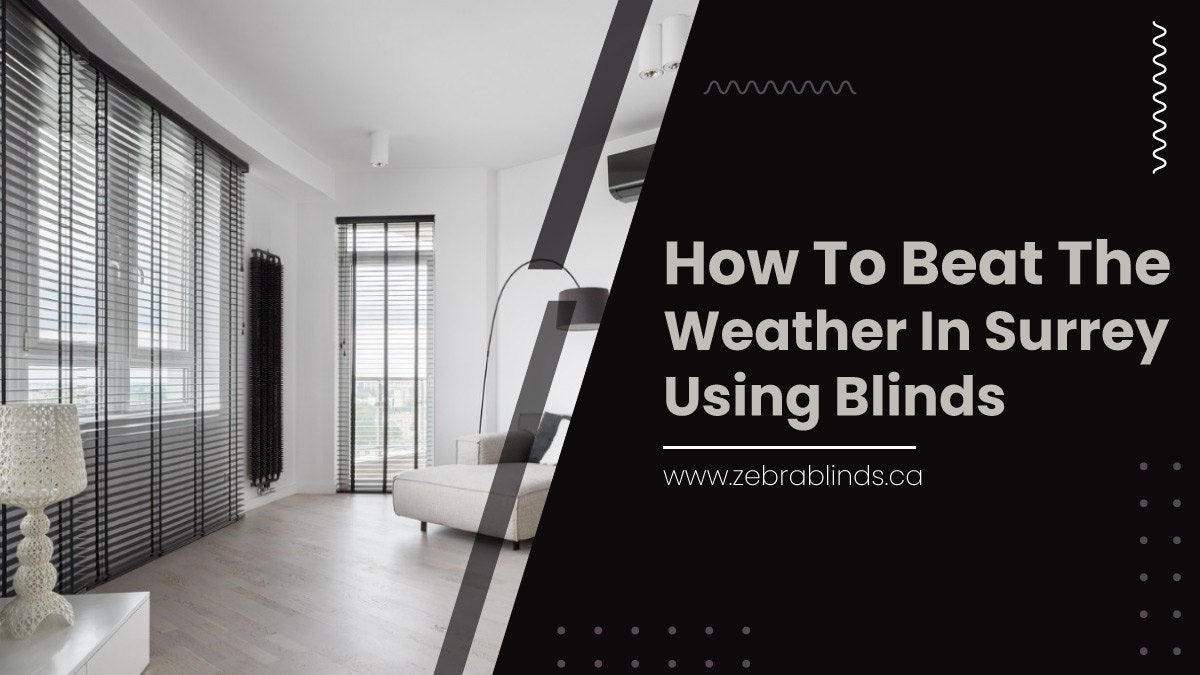 How To Beat The Weather In Surrey Using Blinds