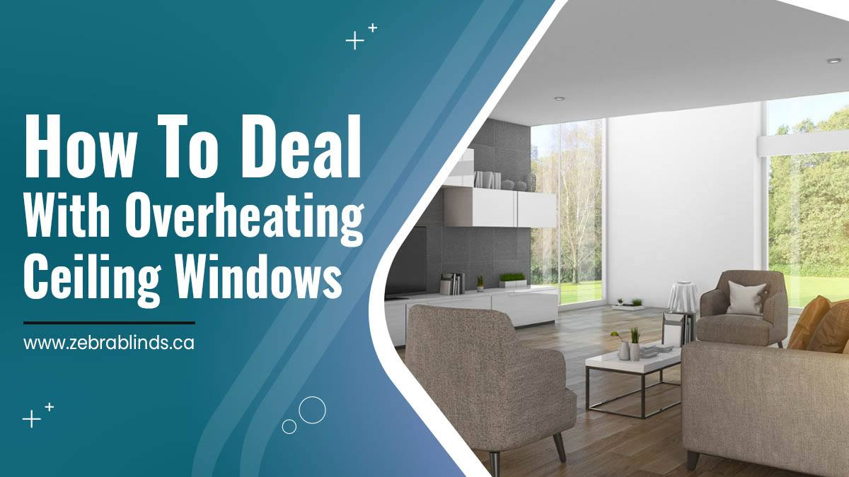 How To Deal With Overheating Ceiling Windows