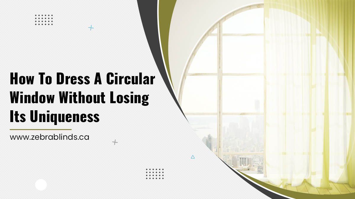 How to Dress a Circular Window without Losing its Uniqueness