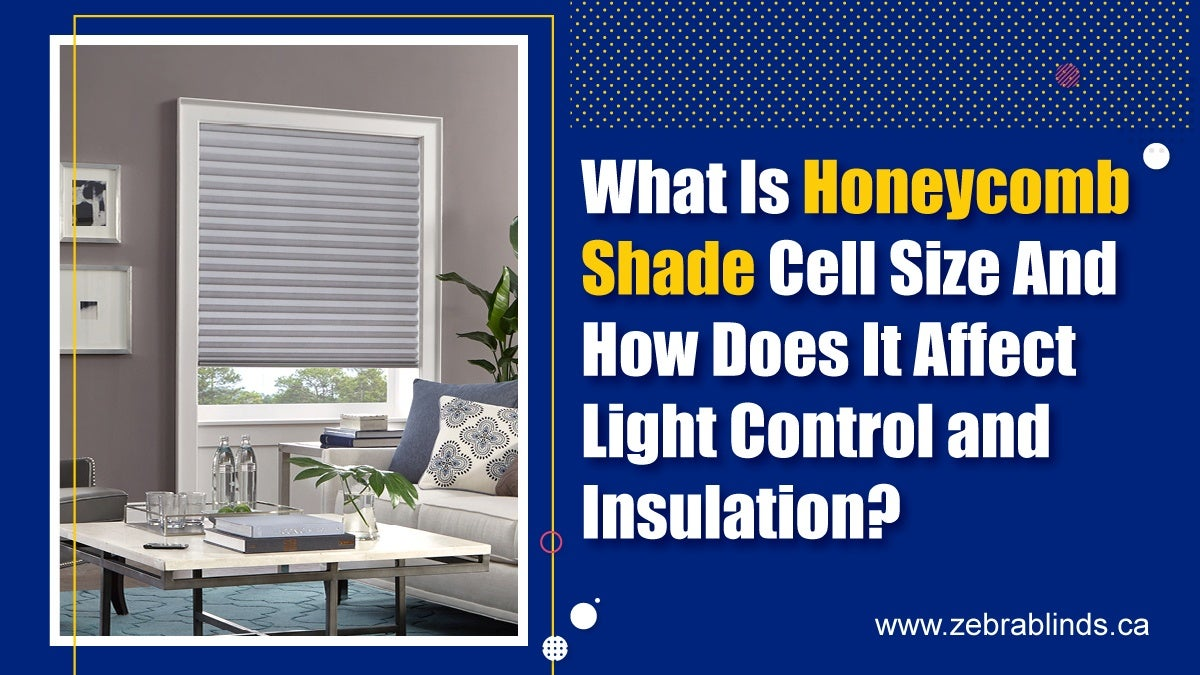 What Is Honeycomb Shade Cell Size And How Does It Affect Light Control and Insulation?