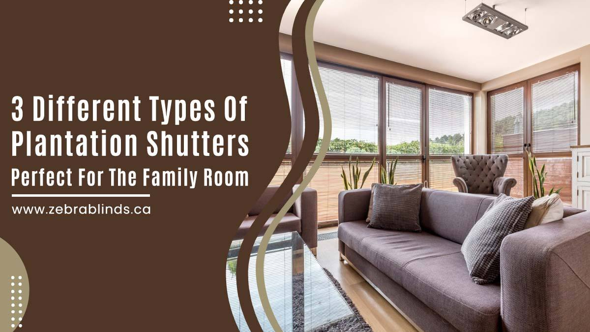 3 Different Types of Plantation Shutters Perfect for the Family Room