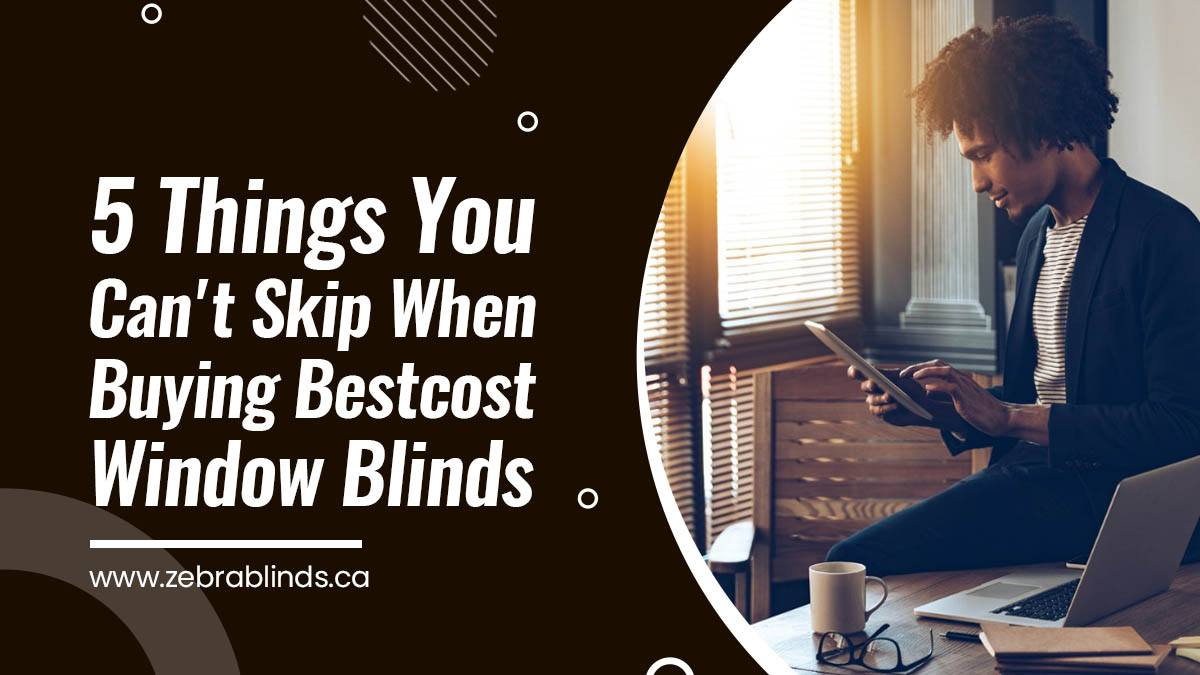 5 Things You Can't Skip When Buying Bestcost Window Blinds