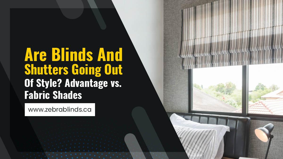 Are Blinds and Shutters Going out of Style? Advantages vs. Fabric Shades