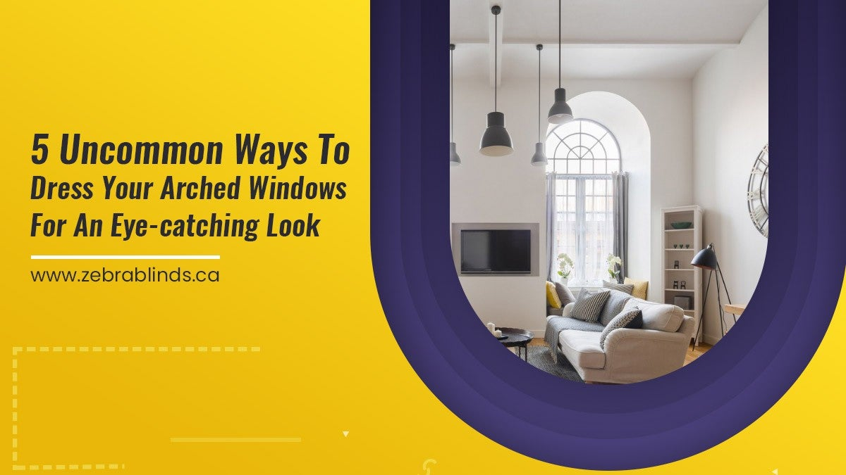 Uncommon Ways to Dress your Arched Windows for an Eye-Catching Look