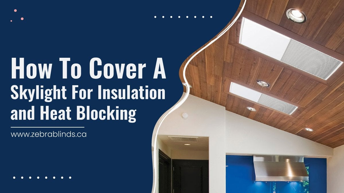 How to Cover a Skylight for Insulation and Heat Blocking?