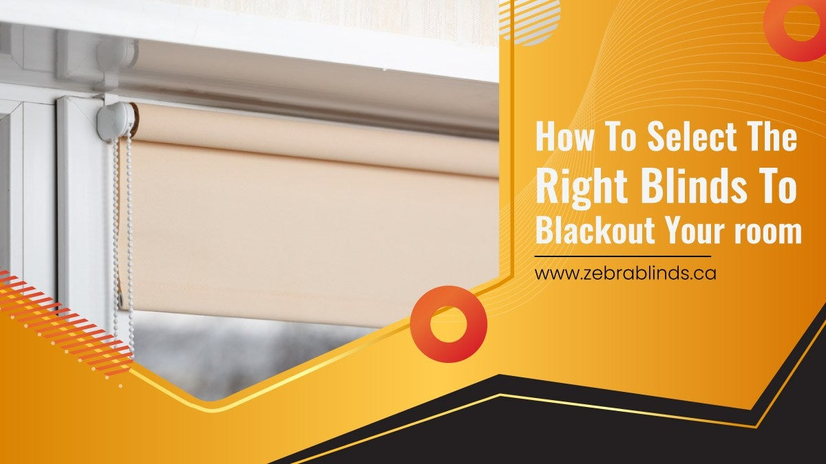 How to Select the Right Blinds to Blackout Your Room?