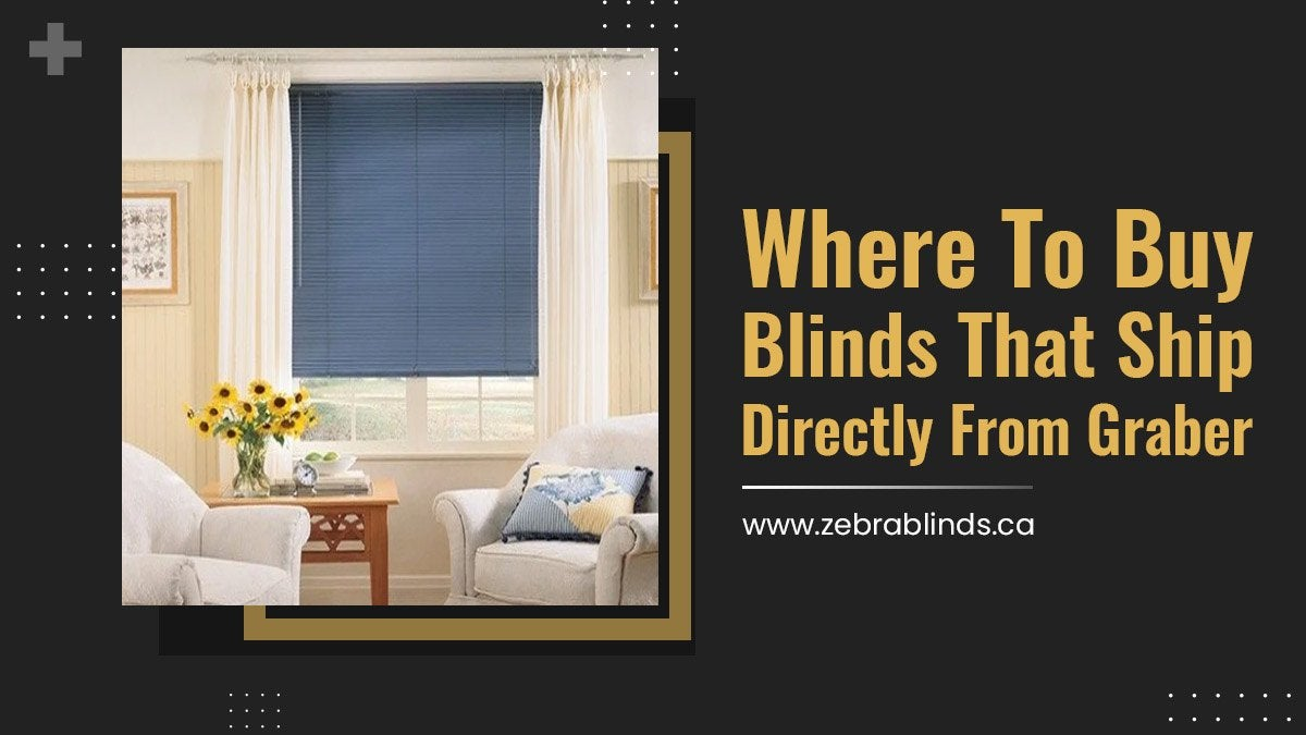 Where To Buy Blinds That Ship Directly From Graber