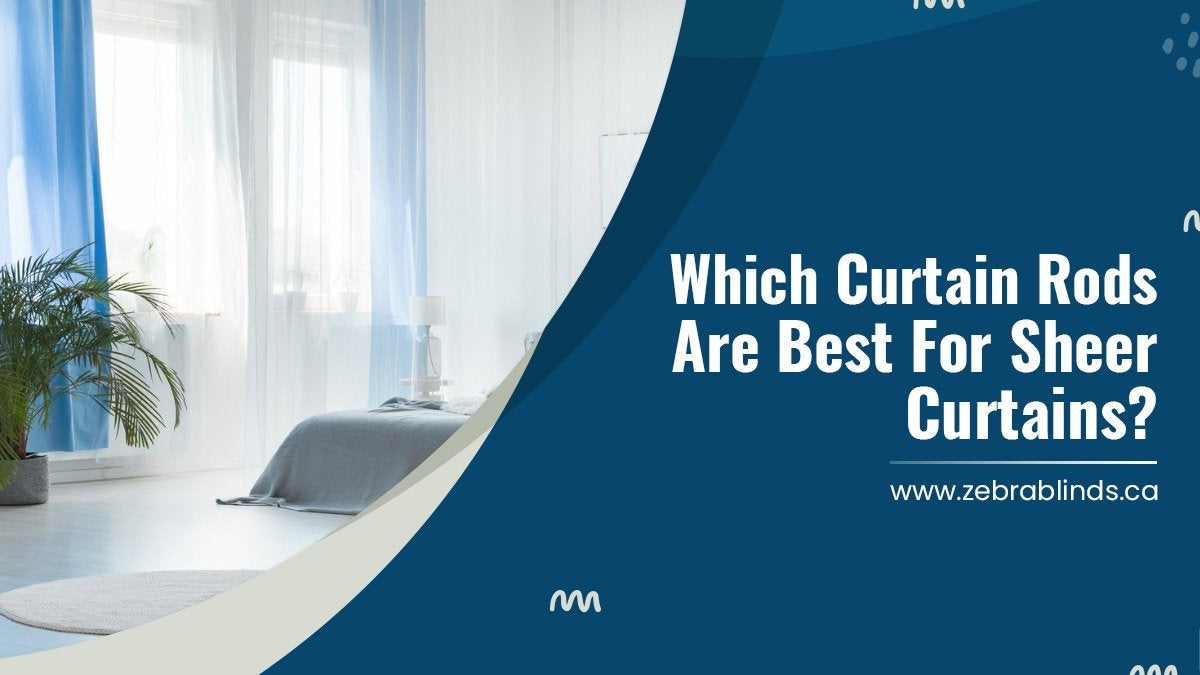 Which Curtain Rods Are Best For Sheer Curtains?