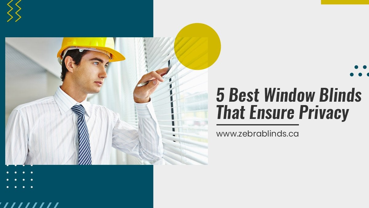 5 Best Window Blinds that Ensure Privacy