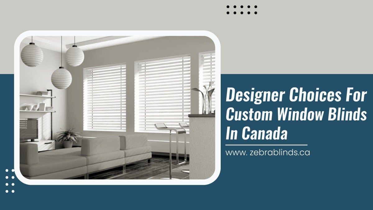 Designer-Choices-For-Custom-Window-Blinds-In-Canada