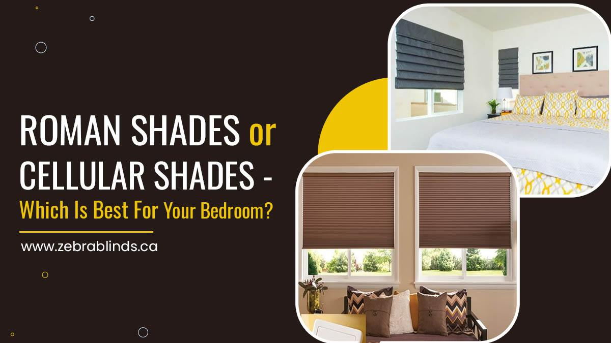 Roman Shades or Cellular Shades - Which Is Best For Your Bedroom?