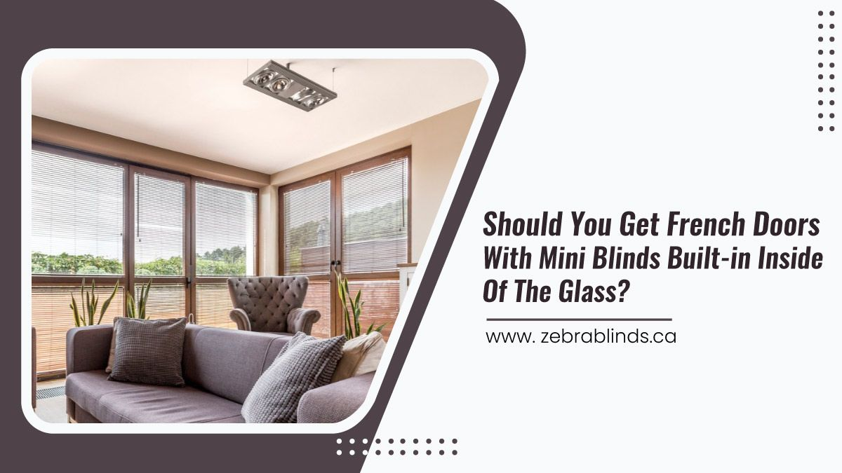 Should You Get French Doors With Mini Blinds Built Inside Of The Glass?