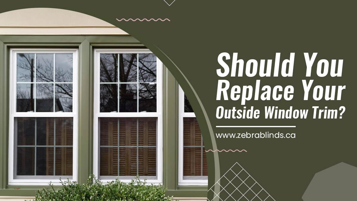 Should You Replace Your Outside Window Trim?