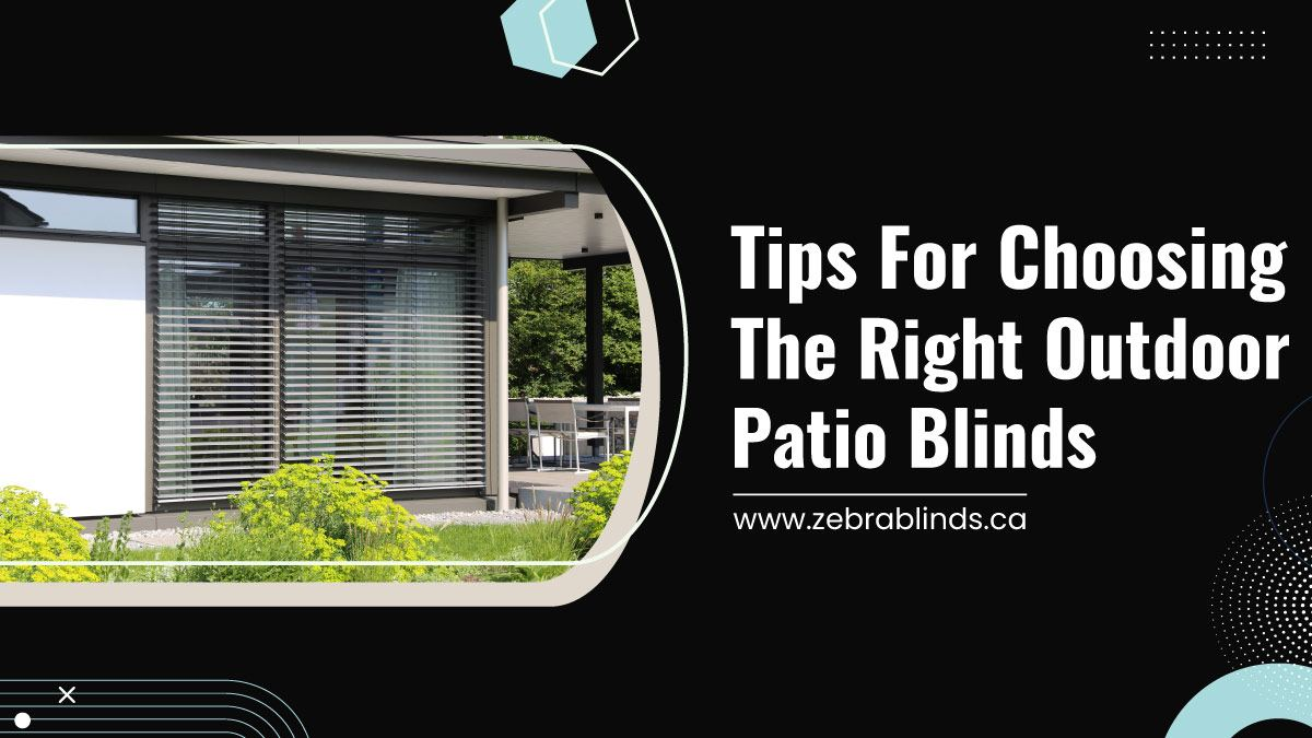 Tips For Choosing The Right Outdoor Patio Blinds