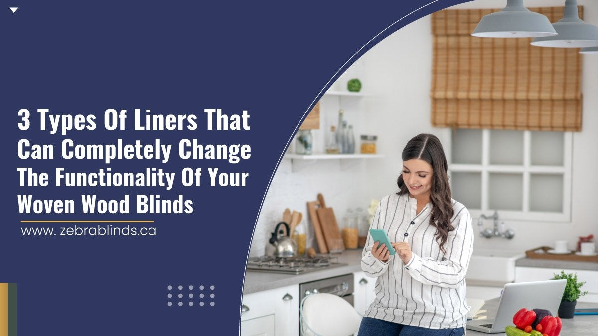 3-Types-Of-Liners-That-Can-Completely-Change-The-Functionality-Of-Your-Woven-Wood-Blinds