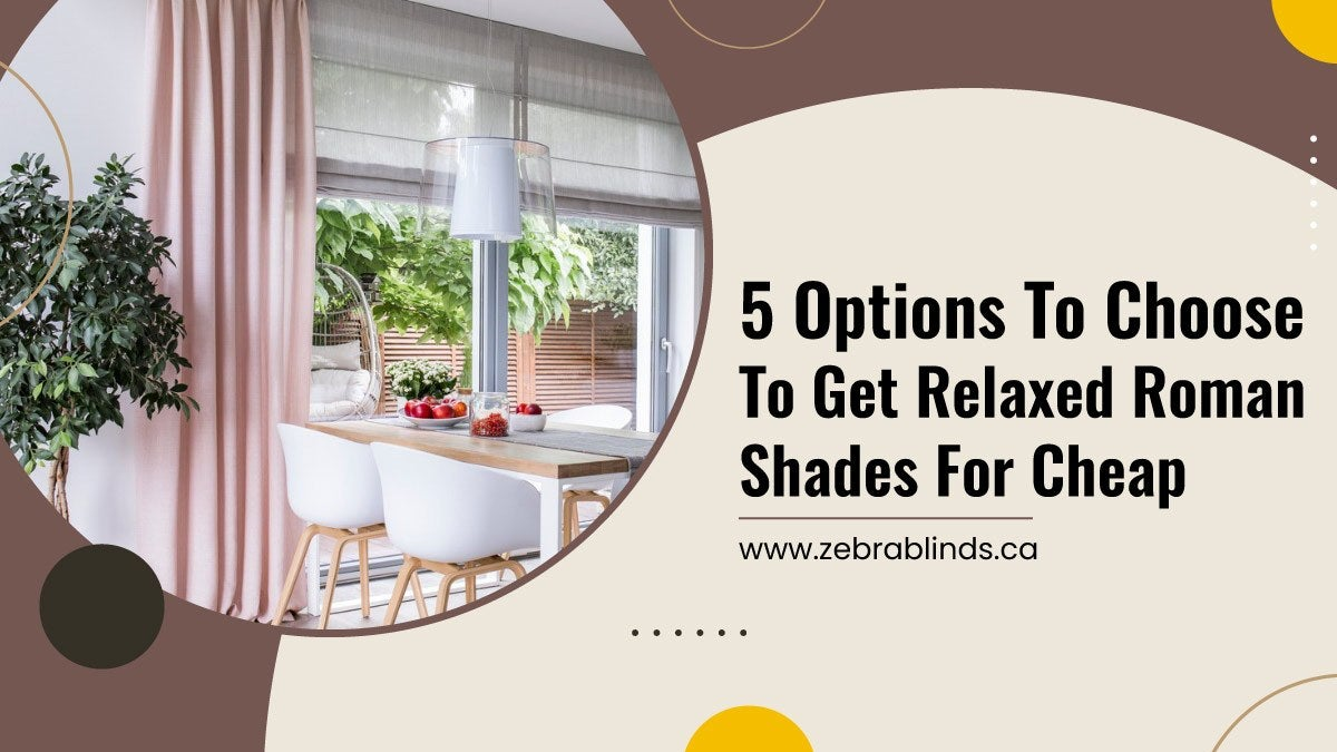 5-Options-To-Choose-To-Get-Relaxed-Roman-Shades-For-Cheap