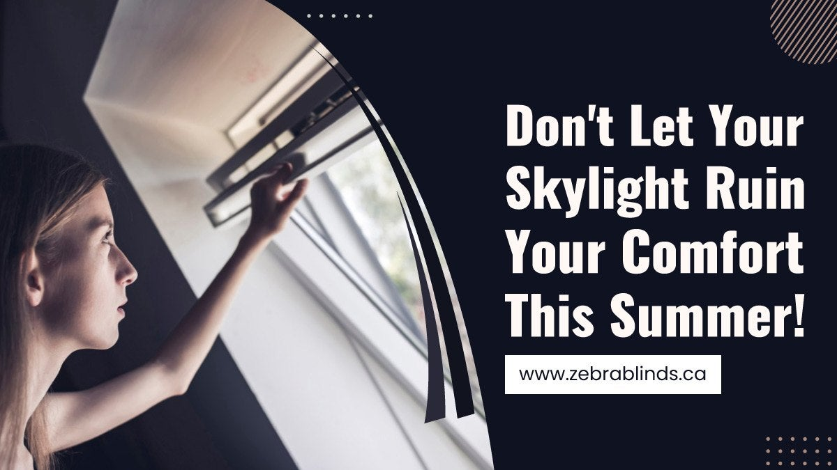 Dont-Let-Your-Skylight-Ruin-Your-Comfort-This-Summer