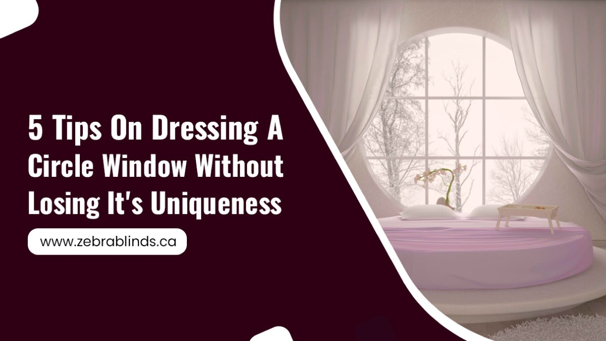 5 Tips On Dressing A Circle Window Without Losing It's Uniqueness