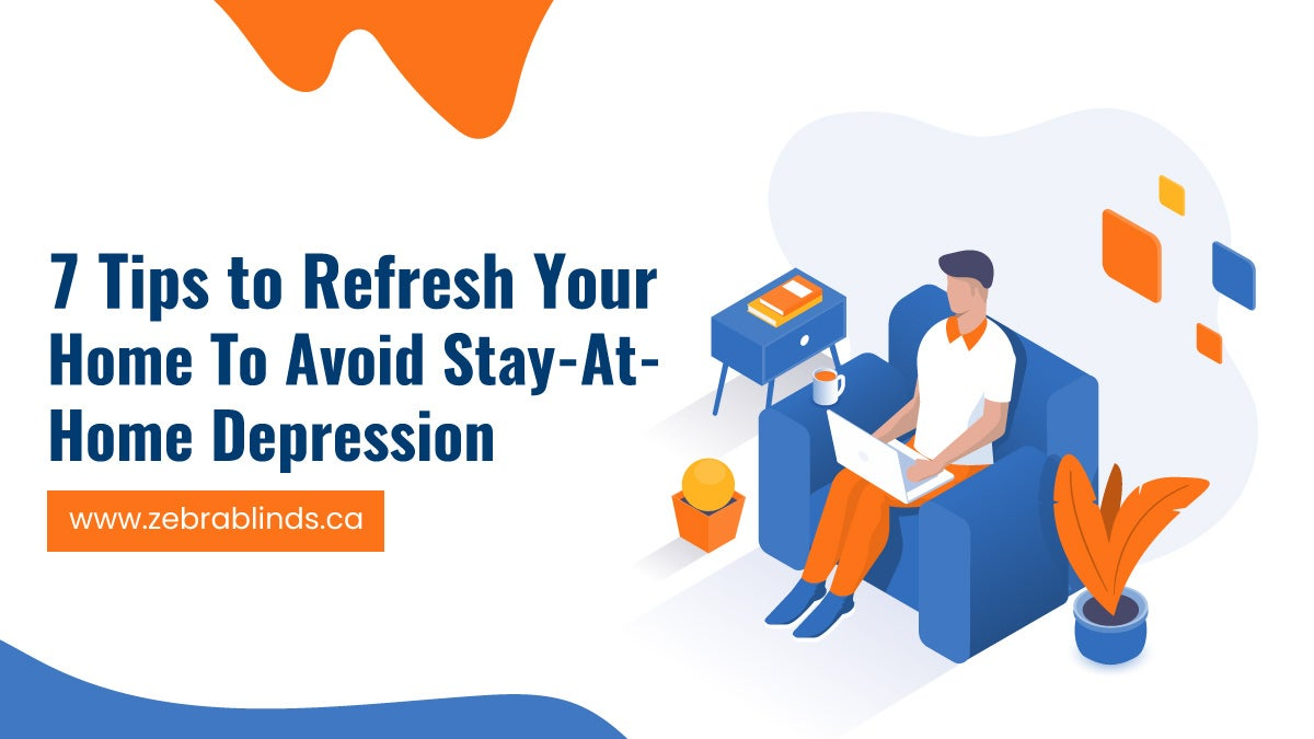 7 Tips to Refresh Your Home To Avoid Stay-At-Home Depression