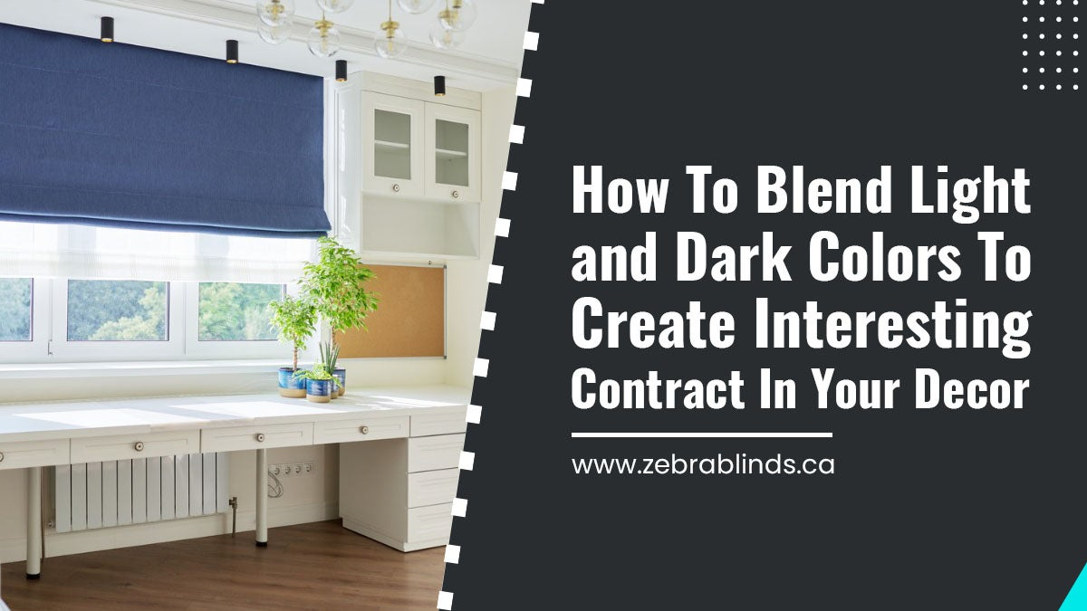 How-To-Blend-Light-and-Dark-Colors-To-Create-Interesting-Contract-In-Your-Decor