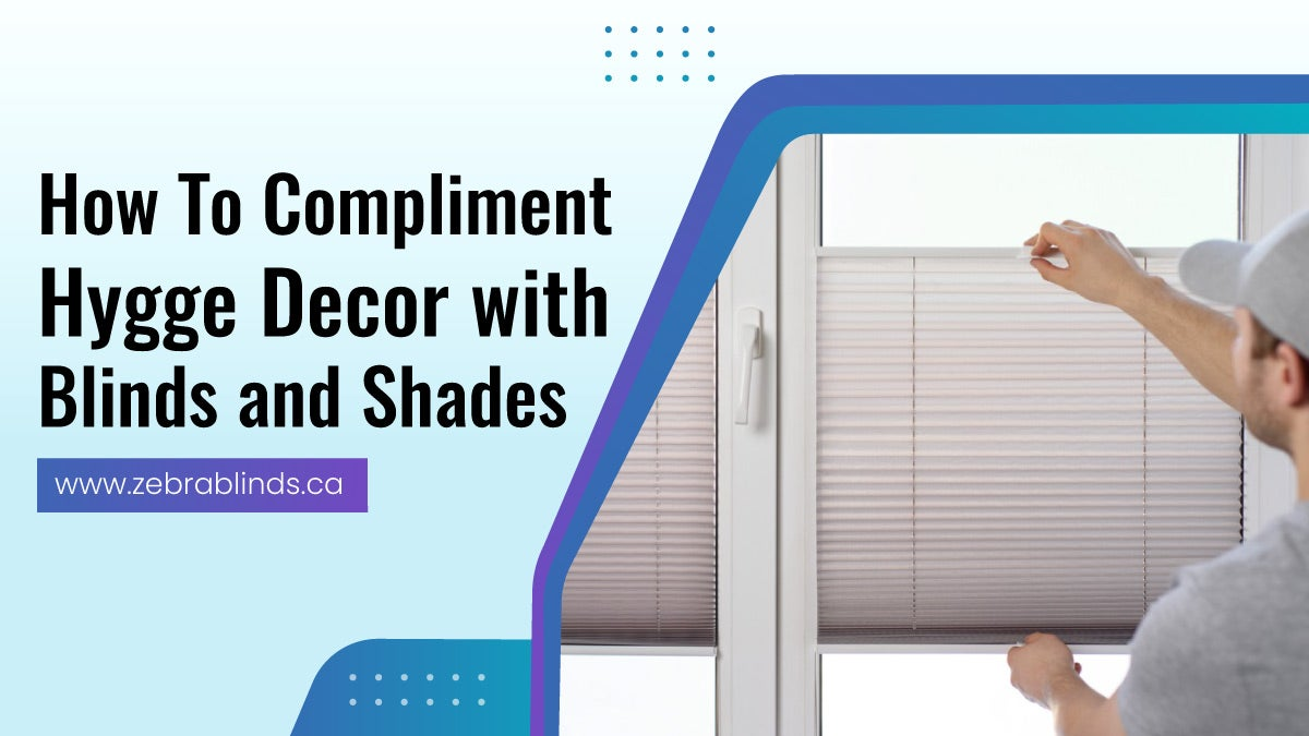 How to Compliment Hygge Decor with Blinds and Shades